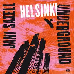 Saxell, Jani - Helsinki Underground, äänikirja