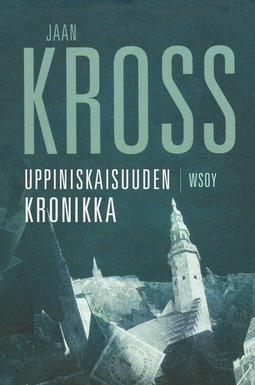 Kross, Jaan - Uppiniskaisuuden kronikka: Balthasar Russowin tarina, e-kirja