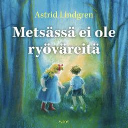 Lindgren, Astrid - Metsässä ei ole ryöväreitä, audiobook