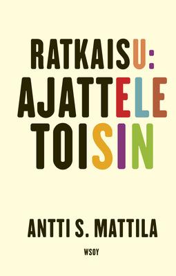 Mattila, Antti S. - Ratkaisu: Ajattele toisin, e-kirja