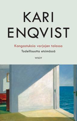 Enqvist, Kari - Kangastuksia varjojen talossa: Todellisuutta etsimässä, ebook