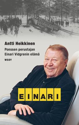 Heikkinen, Antti - Einari: Metsäkoneyhtiö Ponssen perustajan Einari Vidgrenin elämäkerta, e-kirja