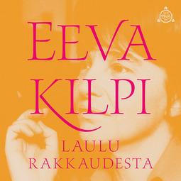 Kilpi, Eeva - Laulu rakkaudesta, äänikirja