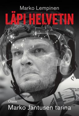 Lempinen, Marko - Läpi helvetin: Marko Jantusen tarina, ebook