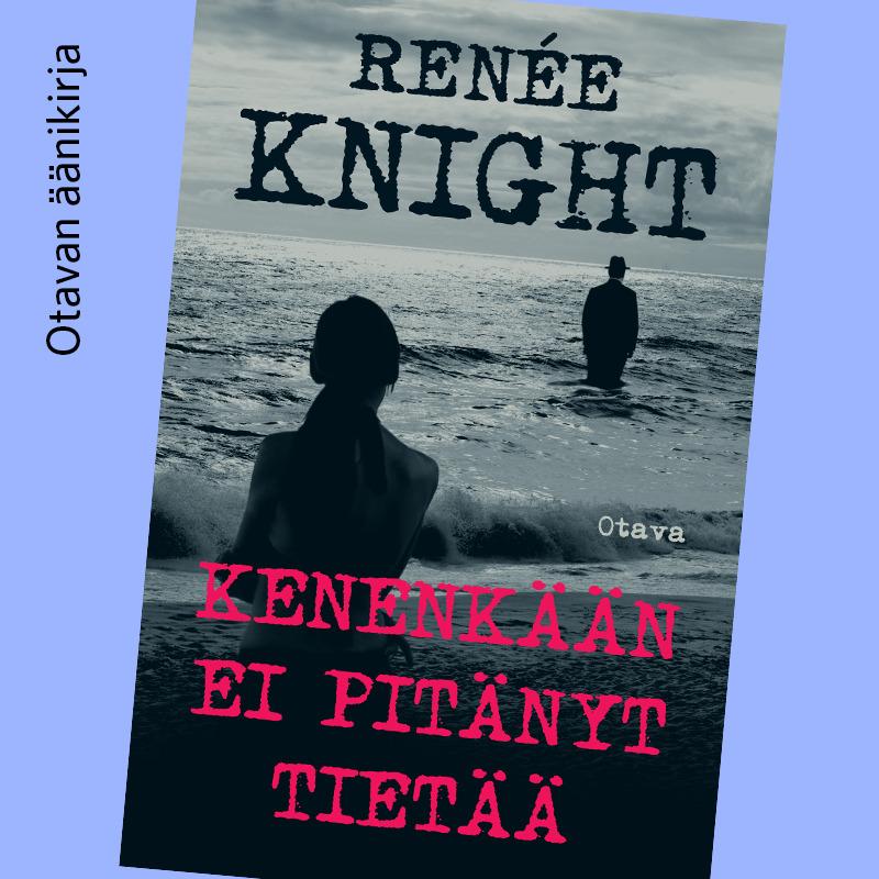 Knight, Renée - Kenenkään ei pitänyt tietää, äänikirja
