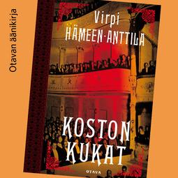 Hämeen-Anttila, Virpi - Koston kukat, äänikirja