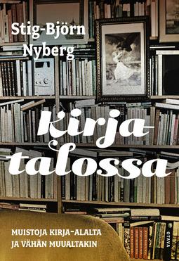 Nyberg, Stig-Björn - Kirjatalossa: Muistoja kirja-alalta ja vähän muualtakin, e-kirja