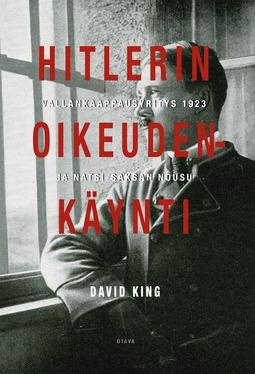 King, David - Hitlerin oikeudenkäynti: Vallankaappausyritys 1923 ja natsi-Saksan nousu, e-kirja
