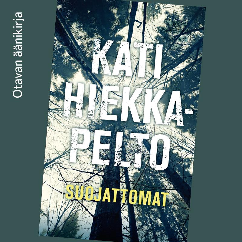 Hiekkapelto, Kati - Suojattomat, audiobook
