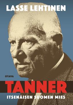 Lehtinen, Lasse - Tanner: Itsenäisen Suomen mies, ebook