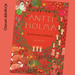 Holma, Antti - Kauheimmat joululaulut, äänikirja