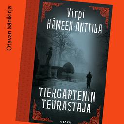 Hämeen-Anttila, Virpi - Tiergartenin teurastaja, äänikirja