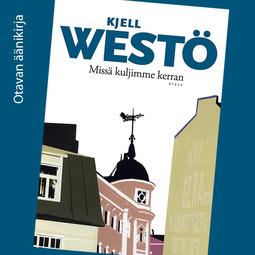Westö, Kjell - Missä kuljimme kerran, audiobook