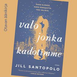 Santopolo, Jill - Valo jonka kadotimme, äänikirja