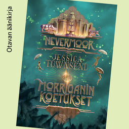 Townsend, Jessica - Nevermoor: Morriganin koetukset, äänikirja