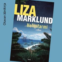 Marklund, Liza - Helmifarmi, audiobook