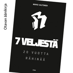 Aaltonen, Mikko - 7 veljestä: 20 vuotta Rähinää, äänikirja