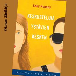 Rooney, Sally - Keskusteluja ystävien kesken, äänikirja