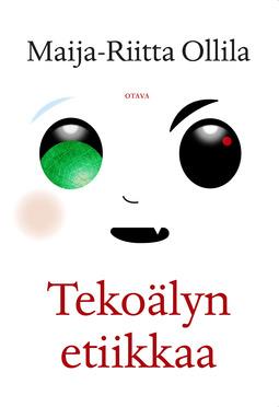 Ollila, Maija-Riitta - Tekoälyn etiikkaa, e-kirja