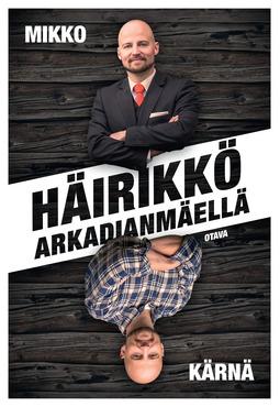 Kärnä, Mikko - Häirikkö Arkadianmäellä, ebook