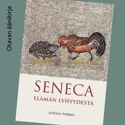 Torkki, Juhana - Seneca: Elämän lyhyydestä, äänikirja