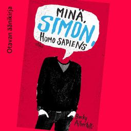 Albertalli, Becky - Minä, Simon, Homo Sapiens, äänikirja