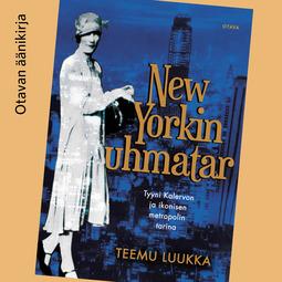 Luukka, Teemu - New Yorkin uhmatar: Tyyni Kalervon ja ikonisen metropolin tarina, äänikirja