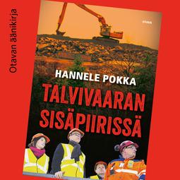 Pokka, Hannele - Talvivaaran sisäpiirissä, äänikirja