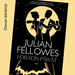 Fellowes, Julian - Loiston päivät, äänikirja