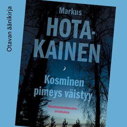 Hotakainen, Markus - Kosminen pimeys väistyy: Maailmankaikkeuden arvoituksia, äänikirja