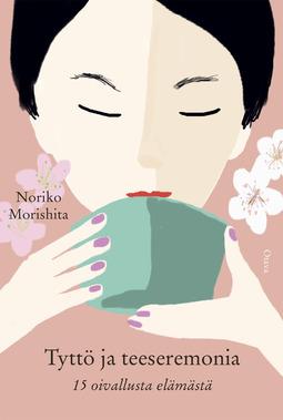 Morishita, Noriko - Tyttö ja teeseremonia: 15 oivallusta elämästä, e-kirja