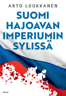 Luukkanen, Arto - Suomi hajoavan imperiumin sylissä, ebook