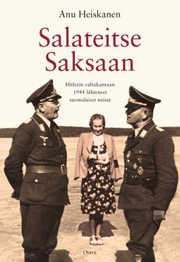Heiskanen, Anu - Salateitse Saksaan: Hitlerin valtakuntaan 1944 lähteneet suomalaiset naiset, e-kirja