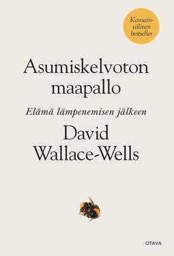 Wallace-Wells, David - Asumiskelvoton maapallo: Elämä lämpenemisen jälkeen, ebook