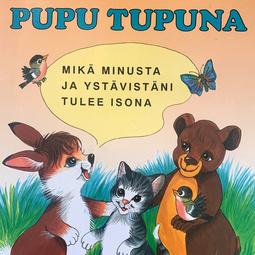 Koskimies, Pirkko - Pupu Tupuna - Mikä minusta ja ystävistäni tulee isona?, äänikirja