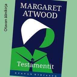 Atwood, Margaret - Testamentit, äänikirja