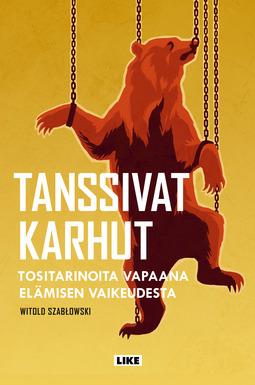 Szablowski, Witold - Tanssivat karhut: Tositarinoita vapaana elämisen vaikeudesta, e-kirja