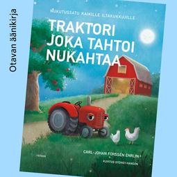 Ehrlin, Carl-Johan Forssén - Traktori joka tahtoi nukahtaa, äänikirja