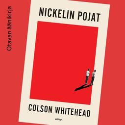 Whitehead, Colson - Nickelin pojat, äänikirja