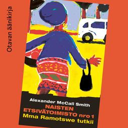 Smith, Alexander McCall - Naisten etsivätoimisto nro 1: Mma Ramotswe tutkii, äänikirja