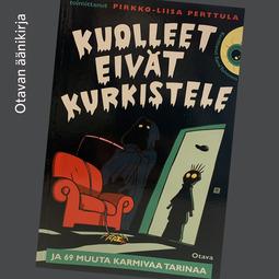 Perttula, Pirkko-Liisa - Kuolleet eivät kurkistele ja 69 muuta karmivaa tarinaa, äänikirja
