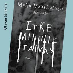Voutilainen, Maiju - Itke minulle taivas, äänikirja