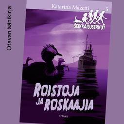 Mazetti, Katarina - Roistoja ja roskaajia: Seikkailuserkut 5, äänikirja