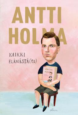 Holma, Antti - Kaikki elämästä(ni), e-kirja