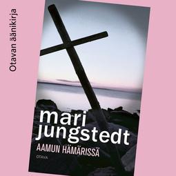 Jungstedt, Mari - Aamun hämärissä, äänikirja