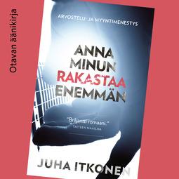 Itkonen, Juha - Anna minun rakastaa enemmän, äänikirja