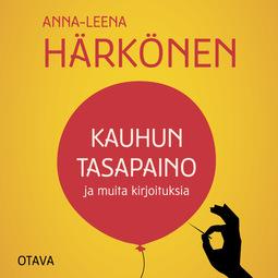 Härkönen, Anna-Leena - Kauhun tasapaino ja muita kirjoituksia, audiobook