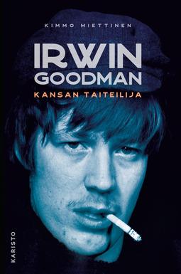 Miettinen, Kimmo - Irwin Goodman - kansan taiteilija, ebook