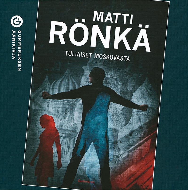 Rönkä, Matti - Tuliaiset Moskovasta, äänikirja