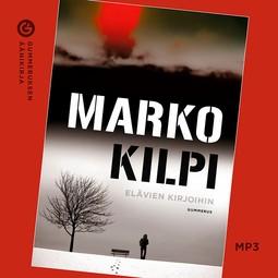 Kilpi, Marko - Elävien kirjoihin, äänikirja